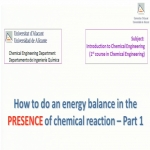 How to do an energy balance in the PRESENCE of chemical reaction - Part 1