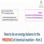 How to do an energy balance in the PRESENCE of chemical reaction - part 2