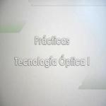 Prácticas Tecnología Óptica I